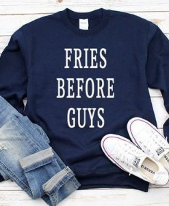 Fries Before Guys Sweatshirt LP01