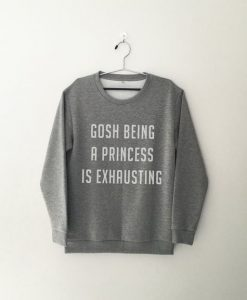 Gosh Being A Princess Sweatshirt LP01
