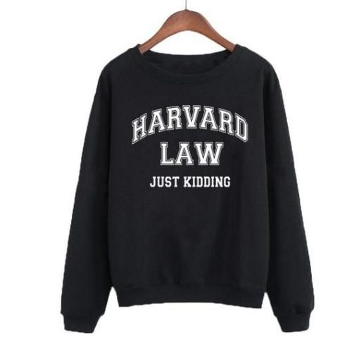 Harvard Law Just Kidding Sweatshirt LP01