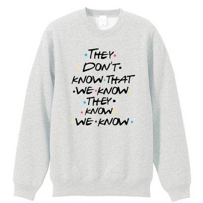 They Dont Know Friends Quote Sweatshirt LP01