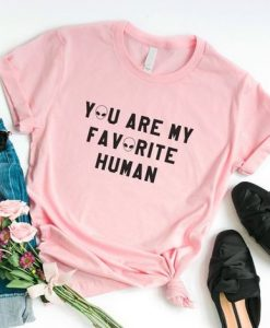 You Are My Favorite T-shirt ZK01