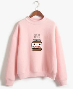 You Are My Nutella Sweatshirt ZK01