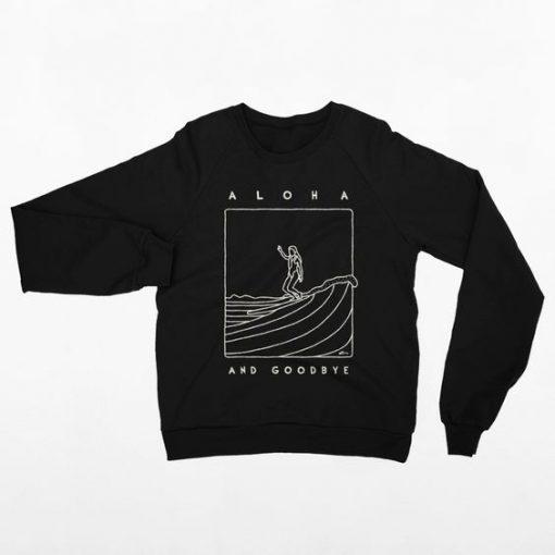 Aloha and Goodbye Sweatshirt SR01