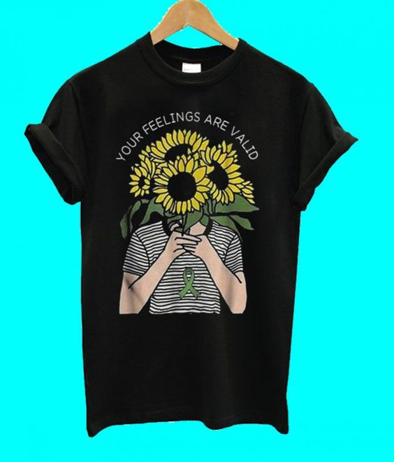 Your Feelings Are Valid Tshirt TY14M0