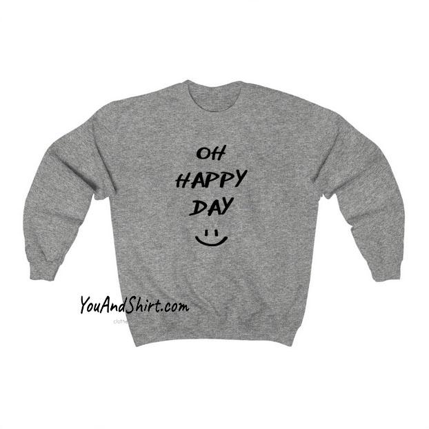 Oh Happy Day sweatshirt SY13JN1