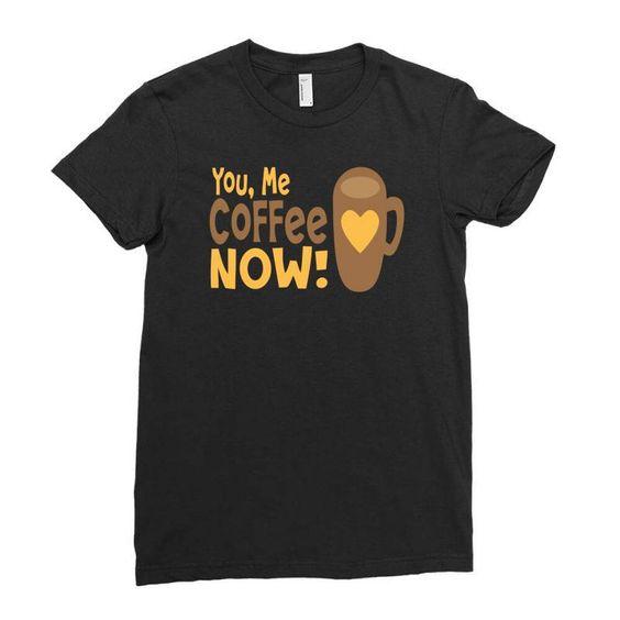 You Me Coffee Now T-Shirt EL11M1