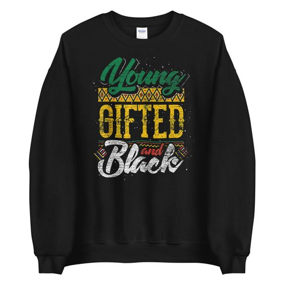 Young Gifted and Black Sweatshirt EL11M1